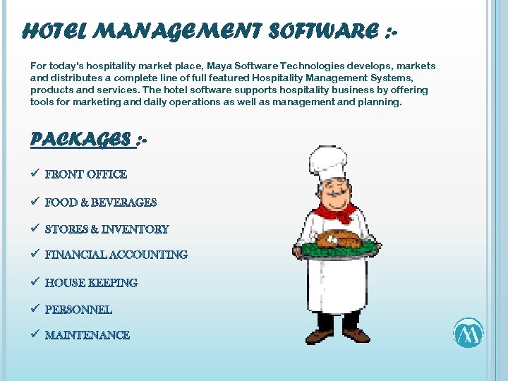 HOTEL MANAGEMENT SOFTWARE : For today's hospitality market place, Maya Software Technologies develops, markets