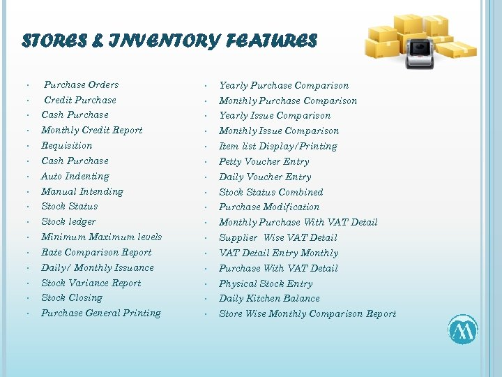 STORES & INVENTORY FEATURES • Purchase Orders • Yearly Purchase Comparison • Credit Purchase