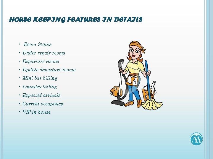 HOUSE KEEPING FEATURES IN DETAILS • Room Status • Under repair rooms • Departure