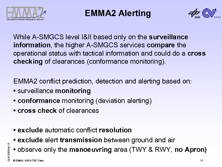 EMMA 2 Alerting While A-SMGCS level I&II based only on the surveillance information, the