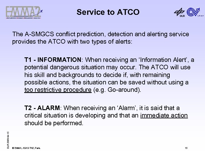 Service to ATCO The A-SMGCS conflict prediction, detection and alerting service provides the ATCO