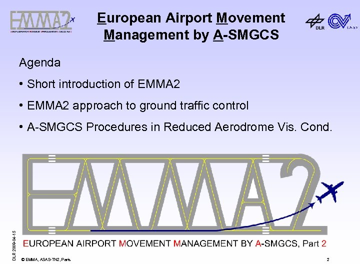 European Airport Movement Management by A-SMGCS Agenda • Short introduction of EMMA 2 •