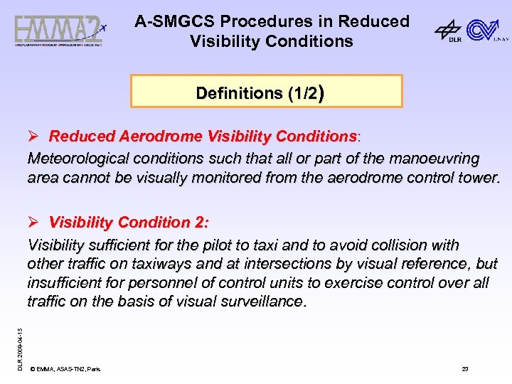 A-SMGCS Procedures in Reduced Visibility Conditions Definitions (1/2) Ø Reduced Aerodrome Visibility Conditions: Meteorological