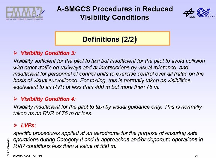 A-SMGCS Procedures in Reduced Visibility Conditions Definitions (2/2) Ø Visibility Condition 3: Visibility sufficient