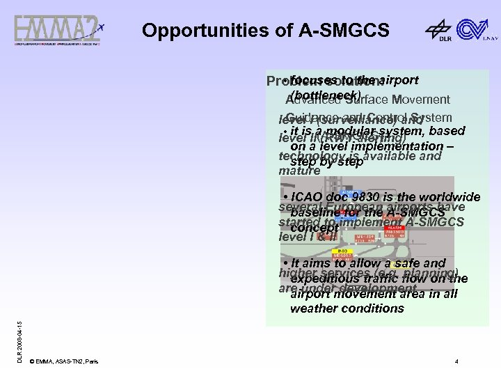 Opportunities of A-SMGCS • focuses to the airport Problem solution: (bottleneck) Advanced Surface Movement