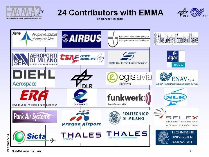 24 Contributors with EMMA DLR 2008 -04 -15 (in alphabetical order) © EMMA, ASAS-TN