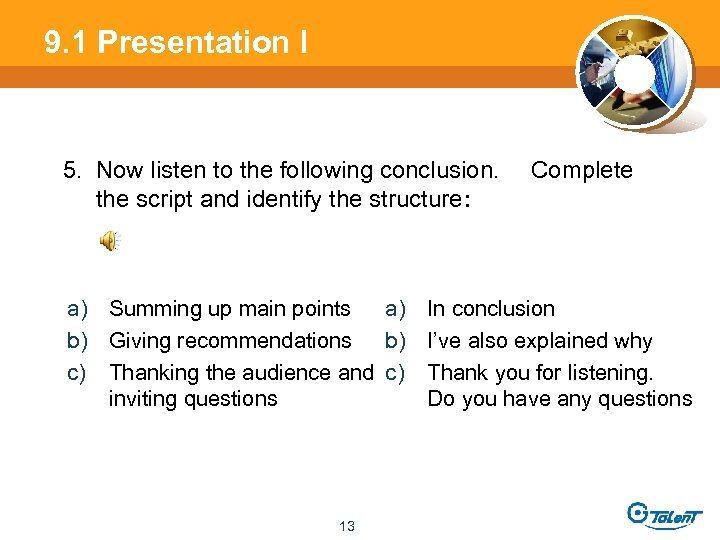 9. 1 Presentation l 5. Now listen to the following conclusion. the script and