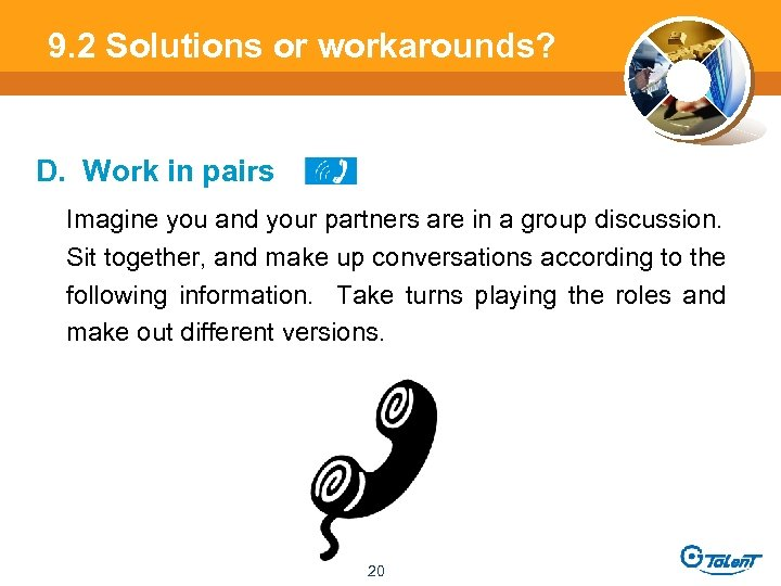 9. 2 Solutions or workarounds? D. Work in pairs Imagine you and your partners