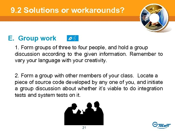 9. 2 Solutions or workarounds? E. Group work 1. Form groups of three to