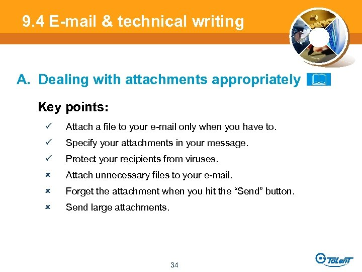 9. 4 E-mail & technical writing A. Dealing with attachments appropriately Key points: ü