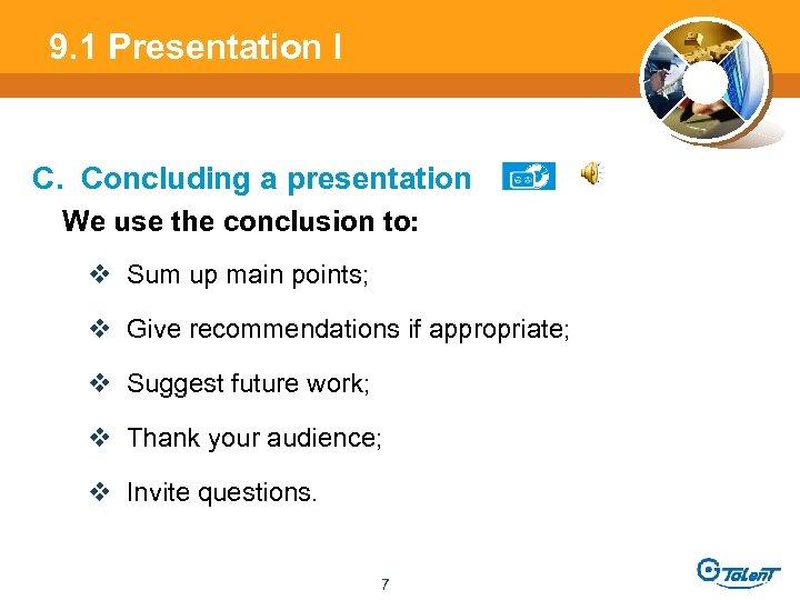 9. 1 Presentation l C. Concluding a presentation We use the conclusion to: v