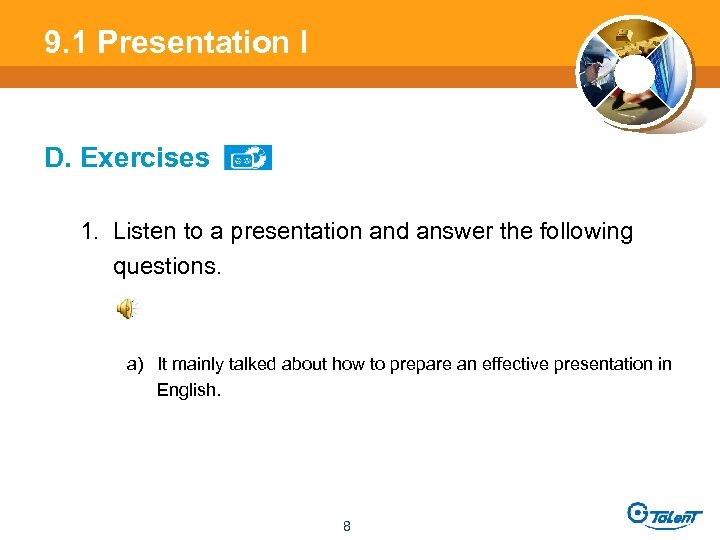 9. 1 Presentation l D. Exercises 1. Listen to a presentation and answer the