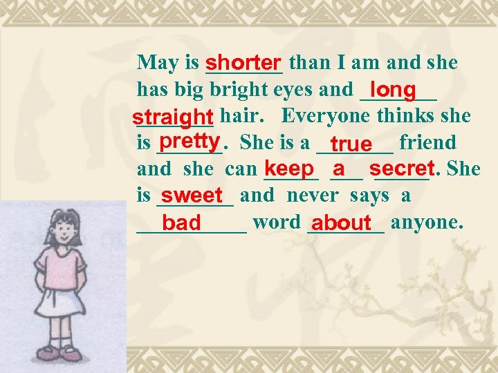 May is _______ than I am and she shorter has big bright eyes and