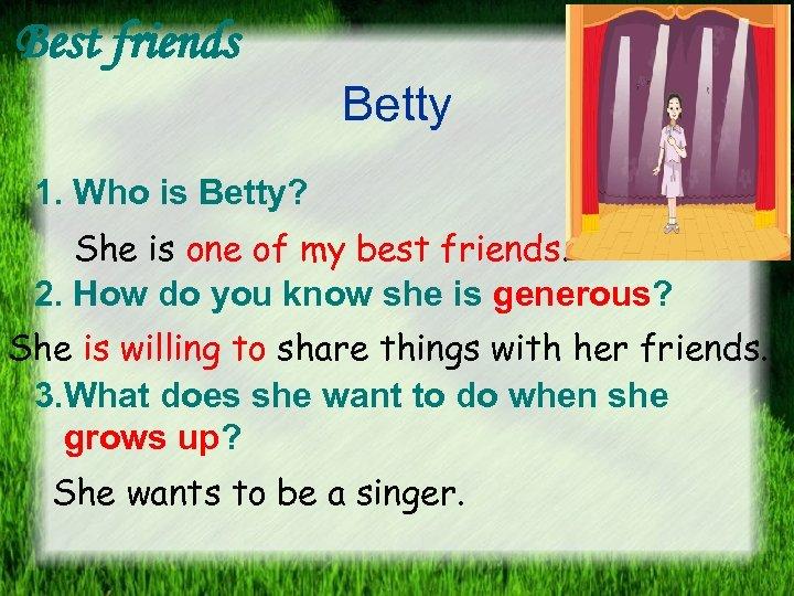 Best friends Betty 1. Who is Betty? She is one of my best friends.