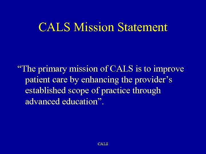 """CALS Mission Statement """"The primary mission of CALS is to improve patient care by"""