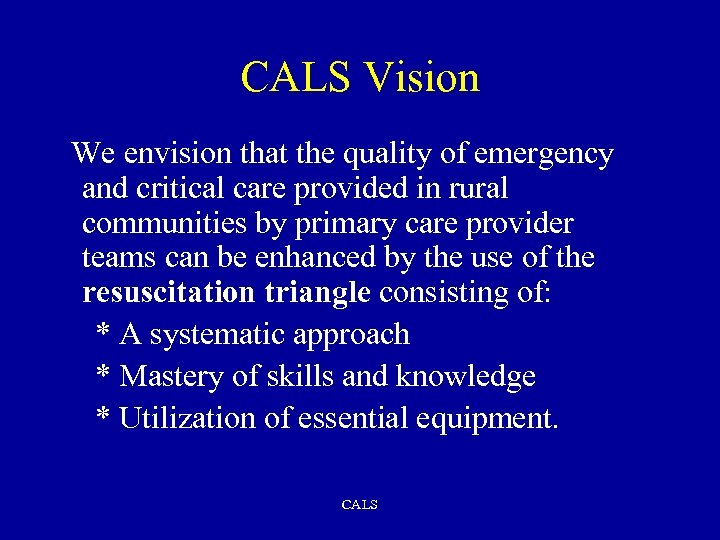 CALS Vision We envision that the quality of emergency and critical care provided in