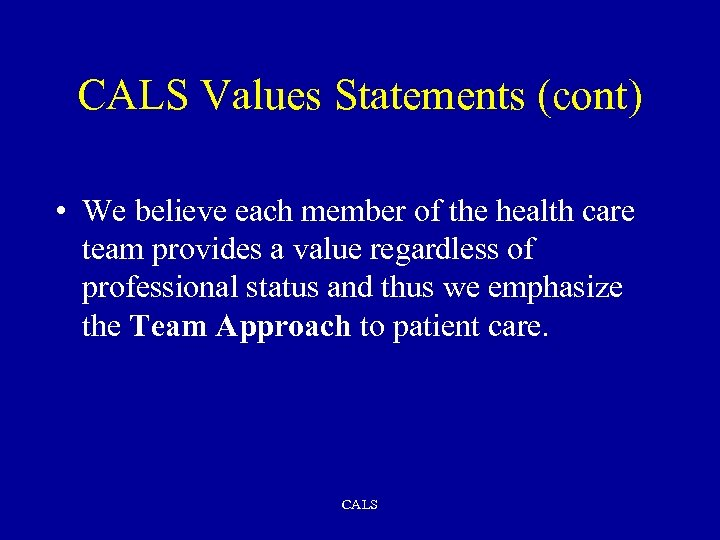 CALS Values Statements (cont) • We believe each member of the health care team