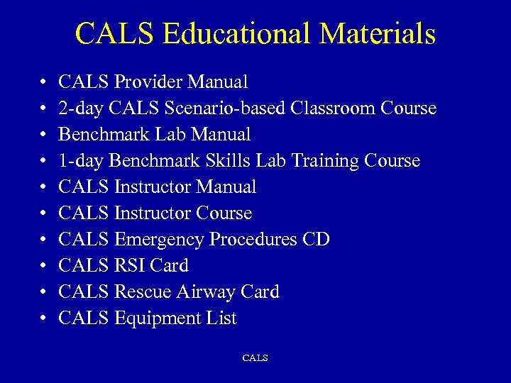 CALS Educational Materials • • • CALS Provider Manual 2 -day CALS Scenario-based Classroom