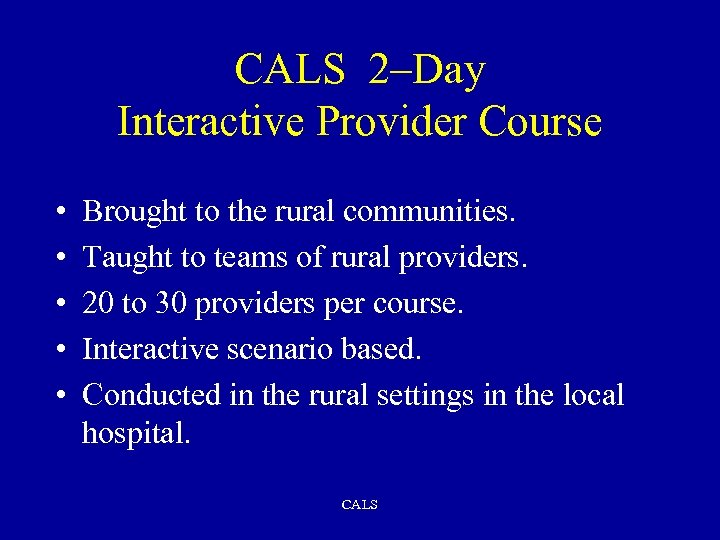 CALS 2–Day Interactive Provider Course • • • Brought to the rural communities. Taught