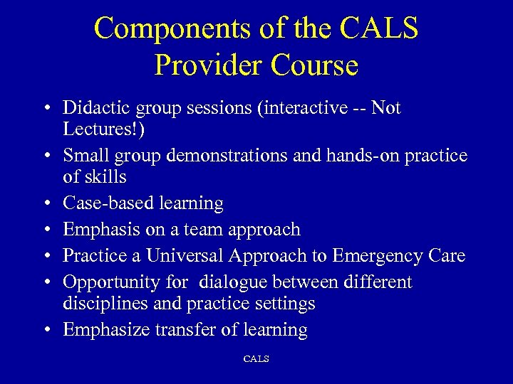 Components of the CALS Provider Course • Didactic group sessions (interactive -- Not Lectures!)