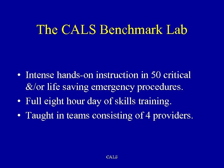 The CALS Benchmark Lab • Intense hands-on instruction in 50 critical &/or life saving