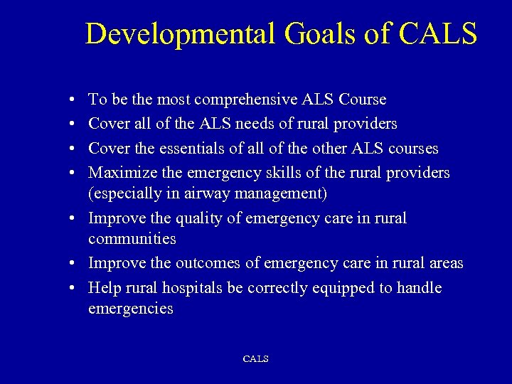 Developmental Goals of CALS • • To be the most comprehensive ALS Course Cover