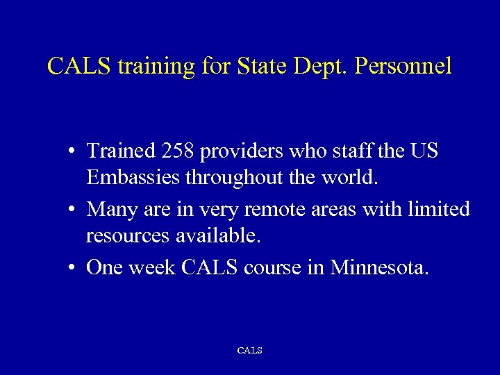 CALS training for State Dept. Personnel • Trained 258 providers who staff the US