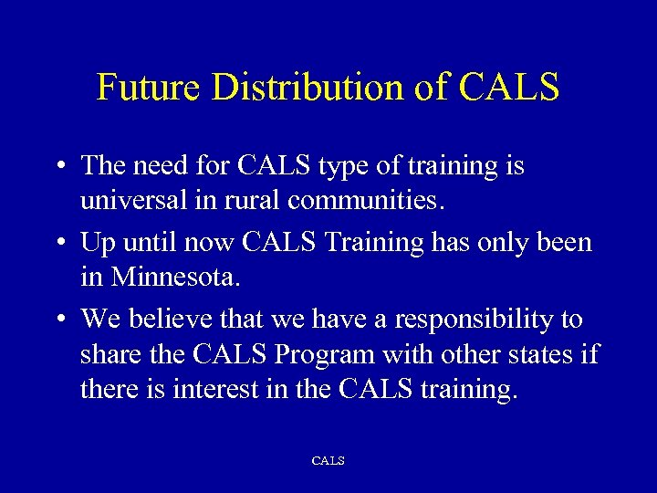 Future Distribution of CALS • The need for CALS type of training is universal