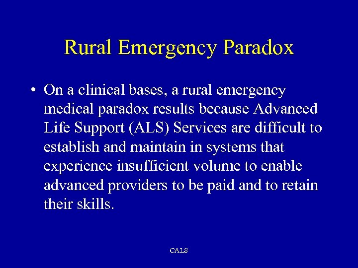 Rural Emergency Paradox • On a clinical bases, a rural emergency medical paradox results