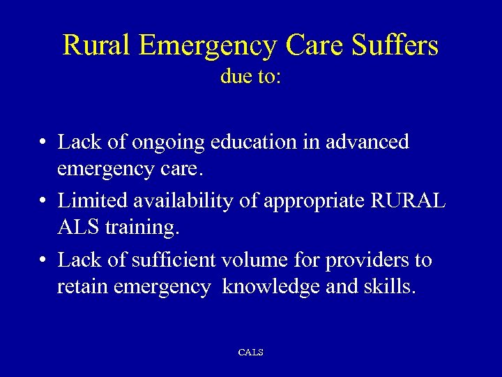 Rural Emergency Care Suffers due to: • Lack of ongoing education in advanced emergency