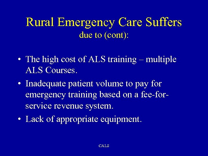 Rural Emergency Care Suffers due to (cont): • The high cost of ALS training