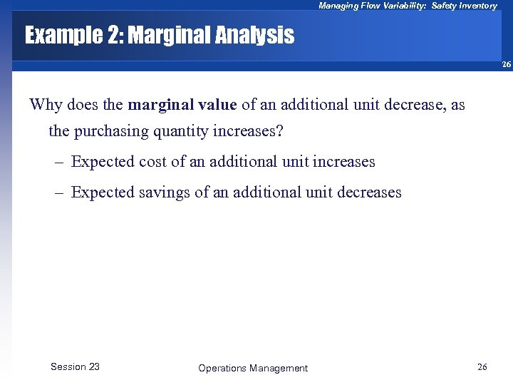 Managing Flow Variability: Safety Inventory Example 2: Marginal Analysis 26 Why does the marginal