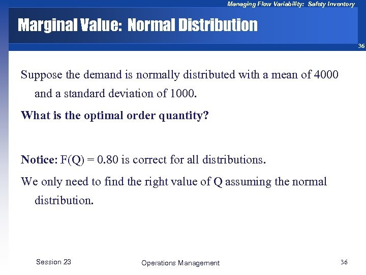 Managing Flow Variability: Safety Inventory Marginal Value: Normal Distribution 36 Suppose the demand is