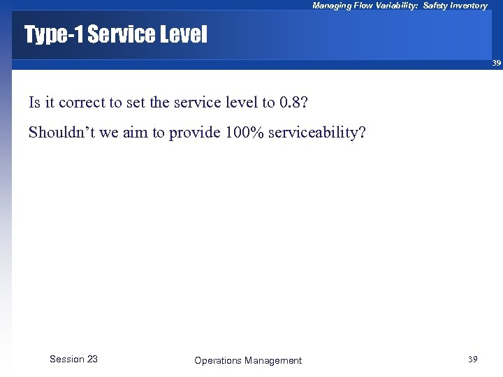 Managing Flow Variability: Safety Inventory Type-1 Service Level 39 Is it correct to set