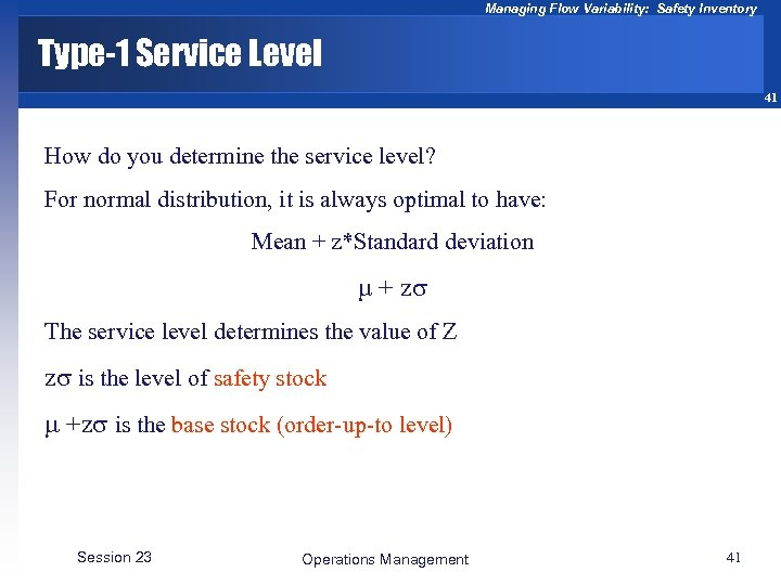 Managing Flow Variability: Safety Inventory Type-1 Service Level 41 How do you determine the