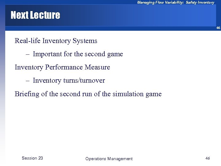 Managing Flow Variability: Safety Inventory Next Lecture 46 Real-life Inventory Systems – Important for