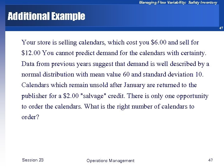 Managing Flow Variability: Safety Inventory Additional Example 47 Your store is selling calendars, which