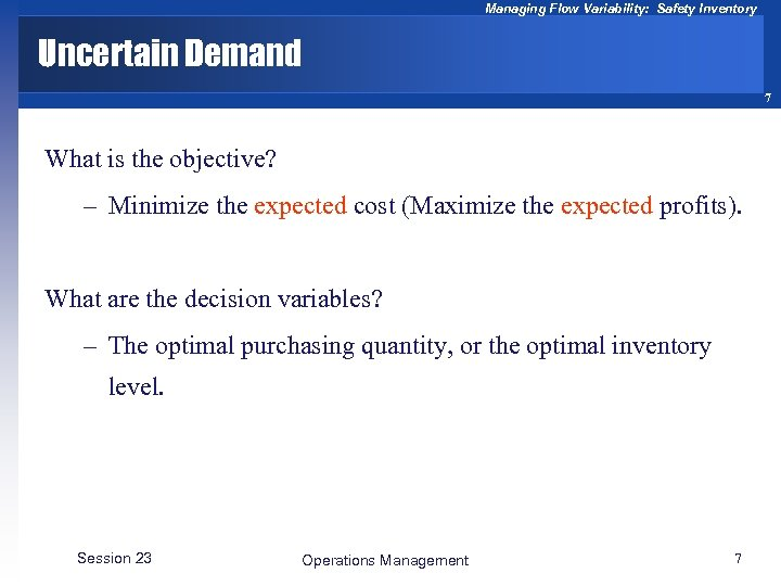 Managing Flow Variability: Safety Inventory Uncertain Demand 7 What is the objective? – Minimize