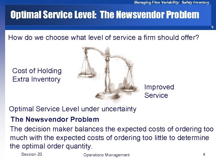 Managing Flow Variability: Safety Inventory Optimal Service Level: The Newsvendor Problem 8 How do