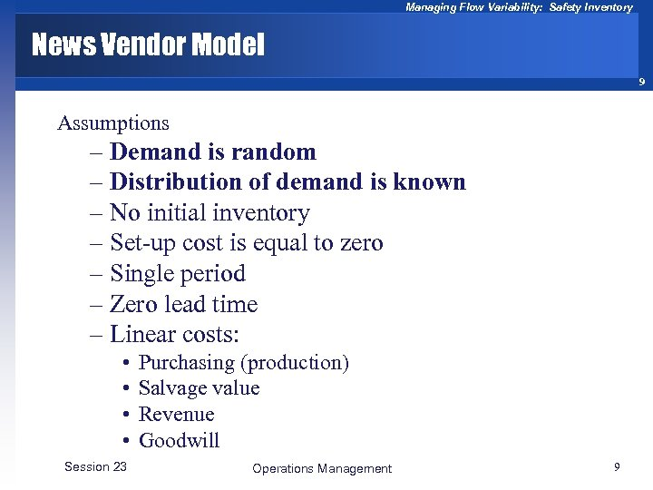 Managing Flow Variability: Safety Inventory News Vendor Model 9 Assumptions – Demand is random
