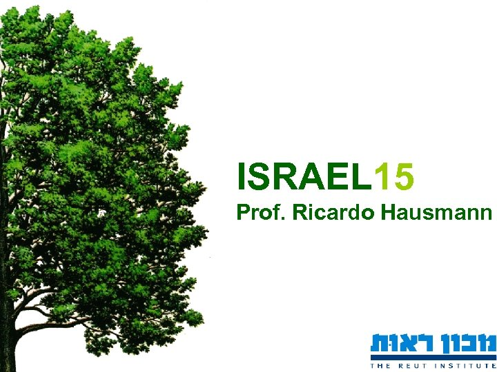 ISRAEL 15 Prof. Ricardo Hausmann