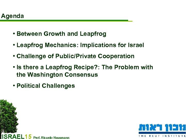 Agenda • Between Growth and Leapfrog • Leapfrog Mechanics: Implications for Israel • Challenge