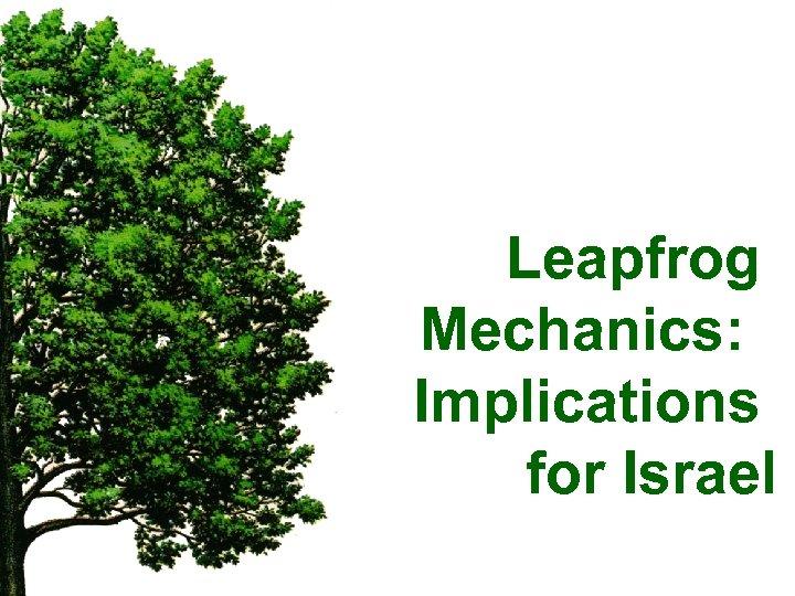 Leapfrog Mechanics: Implications for Israel