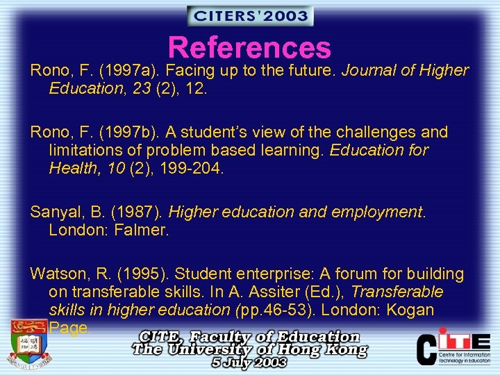 References Rono, F. (1997 a). Facing up to the future. Journal of Higher Education,