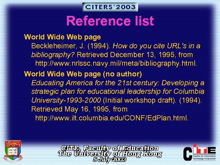 Reference list World Wide Web page Beckleheimer, J. (1994). How do you cite URL's