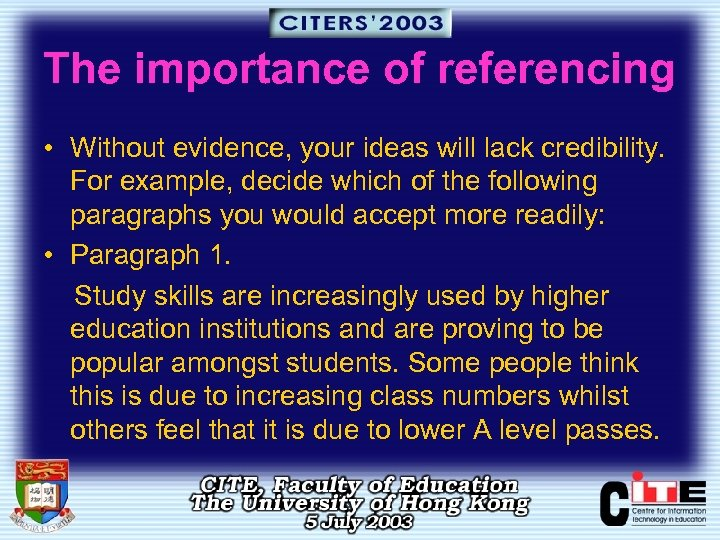 The importance of referencing • Without evidence, your ideas will lack credibility. For example,