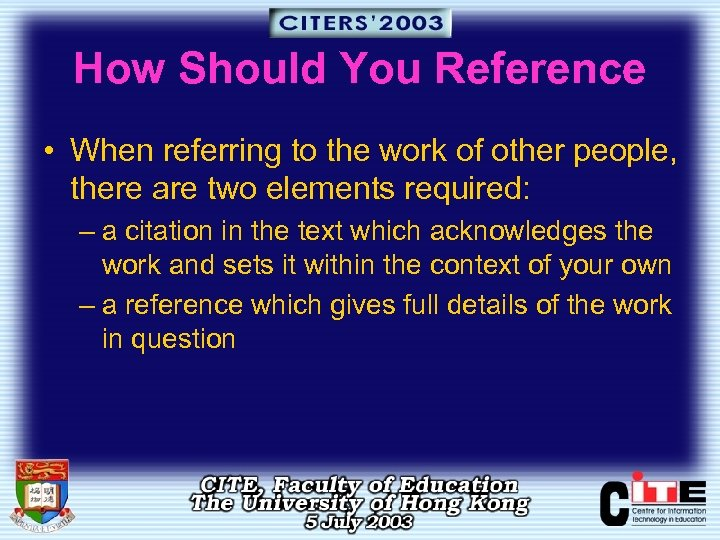 How Should You Reference • When referring to the work of other people, there