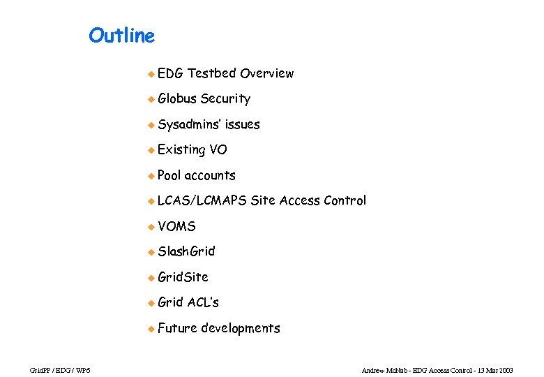 Outline u EDG Testbed Overview u Globus Security u Sysadmins' u Existing u Pool