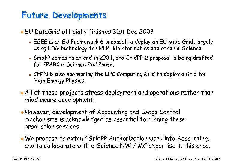 Future Developments u EU n n n Data. Grid officially finishes 31 st Dec