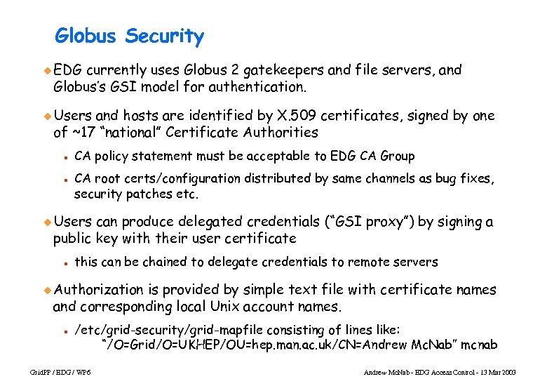 Globus Security u EDG currently uses Globus 2 gatekeepers and file servers, and Globus's